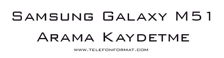 Samsung Galaxy M51 Arama Kaydetme