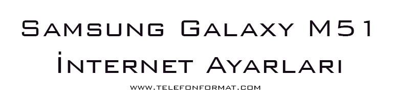 Samsung Galaxy M51 İnternet Ayarları