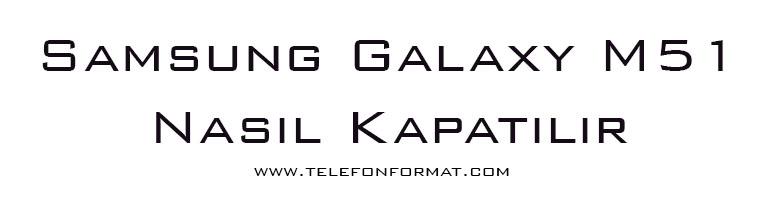 Samsung Galaxy M51 Nasıl Kapatılır