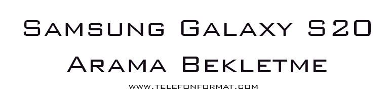 Samsung Galaxy S20 Arama Bekletme