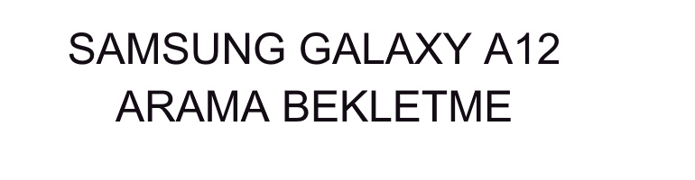 Samsung-Galaxy-A12-Arama-Bekletme