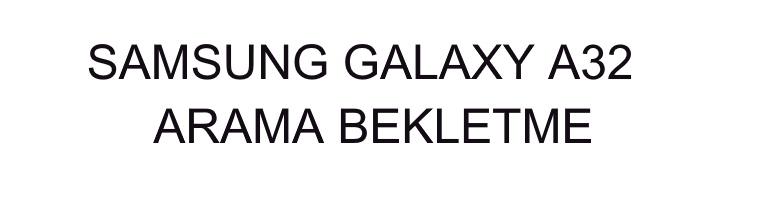 Samsung-Galaxy-A32-Arama-Bekletme