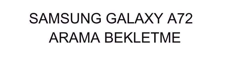 Samsung-Galaxy-A72-Arama-Bekletme