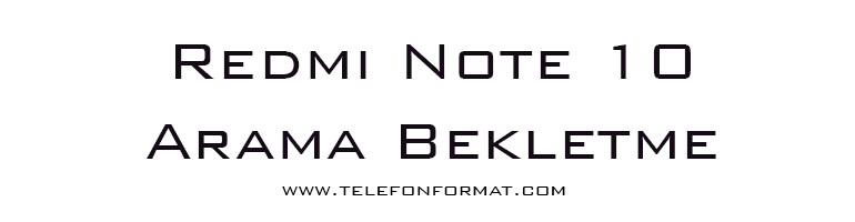 Redmi Note 10 Arama Bekletme