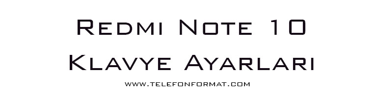 Redmi Note 10 Klavye Ayarları