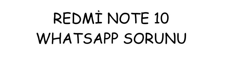 Redmi Note 10 Whatsapp Sorunu