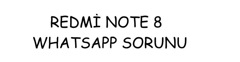 Redmi Note 8 Whatsapp Sorunu