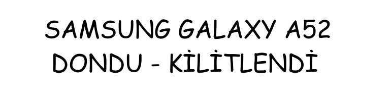 Samsung Galaxy A52 Dondu Kilitlendi